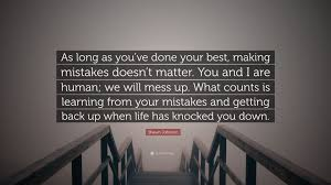 You Ve Done Messed Up - shawn johnson quote as long as you ve done your best making