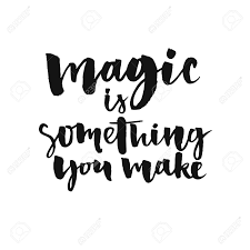 Quote About Magic Is Something You Make Inspirational Quote About And