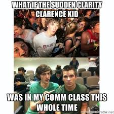 Sudden Realization Meme - what if the sudden clarity clarence kid adviceanimals