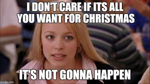 All I Want For Christmas Is You Meme - its not going to happen meme imgflip