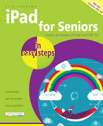 ipad for seniors in easy steps 6th edition covers ios 10