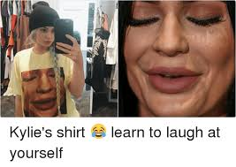 Funny Laugh Meme - kylie s shirt learn to laugh at yourself funny meme on me me