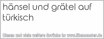 sprüche auf türkisch hänsel und grätel auf türkisch tolle sprüche und zitate auf www