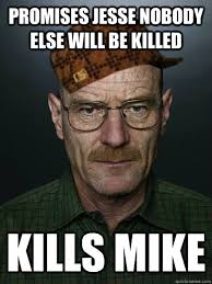 Heisenberg Meme - promises jesse nobody else will be killed kills mike scumbag