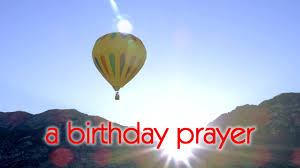 birthday thanksgiving message a birthday prayer message youtube