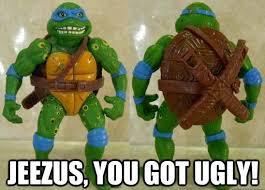 Ninja Turtles Meme - jeezus you got ugly teenage mutant ninja turtles know your meme
