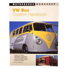 custom volkswagen bus vw bus custom handbook