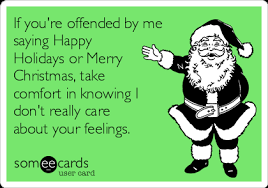 if you re offended by me saying happy holidays or merry
