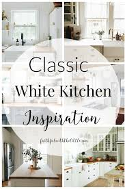 Kitchen Inspiration by Faithful With The Little Classic White Kitchen Inspiration