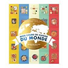livre cuisine du monde mon cours de cuisine du monde relié collectif achat livre