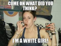 White Meme - i m a white girl white girl problems know your meme