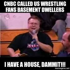 Basement Dweller Meme - 5 things wrestling fans are just plain sick of hearing people say