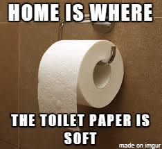 Meme Toilet - home is where the toilet paper is soft meme on imgur