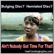 Happy Nurses Week Meme - bulging disc herniated disc ain t nobody got time for that
