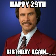 29th Birthday Meme - happy 29th birthday again anchorman birthday meme generator
