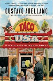 Mexican Love Quotes by Taco Usa How Mexican Food Conquered America Gustavo Arellano