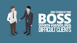 how to involve your boss when handling difficult clients simple