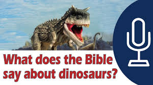 are there dinosaurs in the bible what does the bible say about