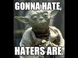 Hater Gonna Hate Meme - digression 10 haters gonna hate a response video youtube