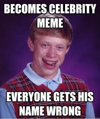 Celebrity Memes - becomes celebrity meme everyone gets his name wrong bad luck