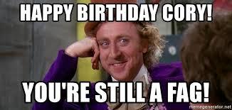 Willy Wonka Meme Generator - happy birthday cory you re still a fag willy wonka meme generator