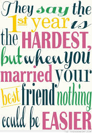 best friend marriage quotes they say the 1st year is the hardest but when you married your