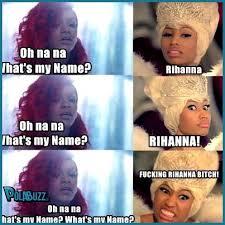 Nicki Minaj Meme - rihanna and nicki minaj meme oh na na what s my name http polabuzz