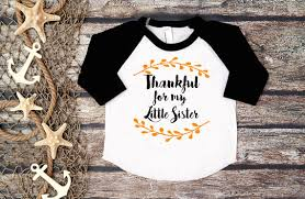 thankful for my sisterkids thanksgiving shirtlittle