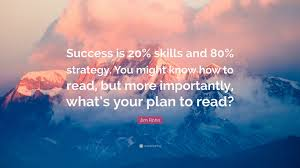 jim rohn quote u201csuccess is 20 skills and 80 strategy you might