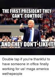 America Memes - the first president they can t control and they dont likeit double