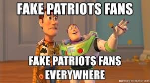 Patriots Fans Memes - fake patriots fans fake patriots fans everywhere consequences toy