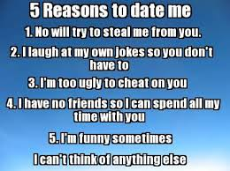Reasons To Date Me Meme - 5 reasons to date me imgur