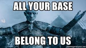 All Your Base Are Belong To Us Meme - all your base belong to us white walker bro meme generator