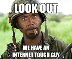 Tough Guy Memes - look out internet tough guy comment style funny picture say