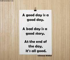 a day is a day a bad day is a story at the end of