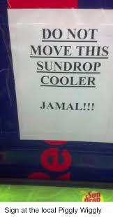 Sun Drop Meme - do not move this sundrop cooler jamal sun sign at the local