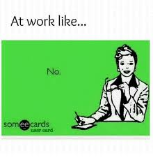 Someecards Meme - at work like no someecards user card meme on me me
