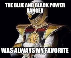 Power Rangers Meme Generator - meme creator the blue and black power ranger was always my favorite