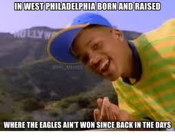 In West Philadelphia Born And Raised Meme - in west philadelphia born and raised memes where the eagles ain t