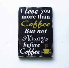 Decorative Signs For Home by Coffee Signs For Kitchen Primitive Must Have Coffee Kitchen Wooden