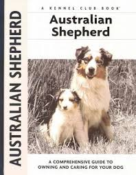 australian shepherd kennel club australian shepherd a comprehensive guide to owning and caring