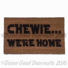 chewie we u0027re home doormat damn good doormats