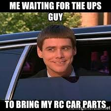 Rc Car Meme - me waiting for the ups guy to bring my rc car parts lloyd