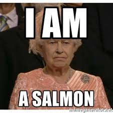 Queen Meme Generator - i am a salmon unimpressed queen meme generator