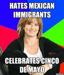Memes 5 De Mayo - hates mexican immigrants celebrates cinco de mayo