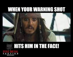 Jack Sparrow Memes - when your warning shot hits him in the face on memegen