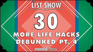30 more life hacks debunked pt 4 mental floss list show ep 404