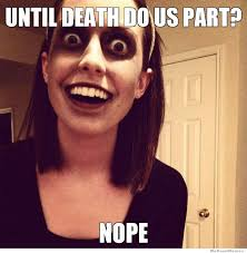 Crazy Girlfriend Meme Girl - overly attached zombie weknowmemes