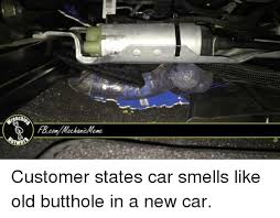 Car Mechanic Memes - enc fb commechanic meme customer states car smells like old butthole