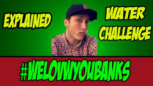 Water Challenge Explained Faze Banks Explained Waterbottle Challenge Weloveyoubanks